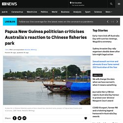 Papua New Guinea politician criticises Australia's reaction to Chinese fisheries park