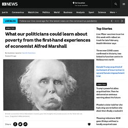 What our politicians could learn about poverty from the first-hand experiences of economist Alfred Marshall