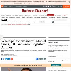 Where politicians invest: Mutual funds, RIL, and even Kingfisher Airlines
