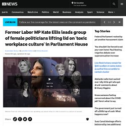 Former Labor MP Kate Ellis leads group of female politicians lifting lid on 'toxic workplace culture' in Parliament House