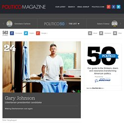 Gary Johnson – The POLITICO 50: Ideas changing politics and the people behind them