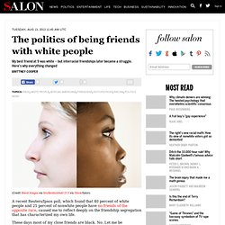 The politics of being friends with white people