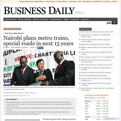 Nairobi plans metro trains, special roads in next 15 years