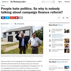 People hate politics. So why is nobody talking about campaign finance reform?