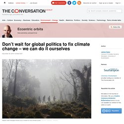 Don't wait for global politics to fix climate change – we can do it ourselves