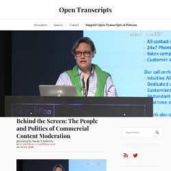 Behind the Screen: The People and Politics of Commercial Content Moderation - Sarah T Roberts