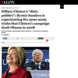 "Hillary Clinton's ""dirty politics"": Bernie Sanders is experiencing the same nasty tricks that Clinton's campaign dealt Obama in 2008"