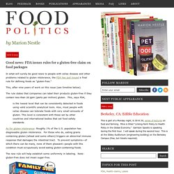 FOOD POLITICS 06/08/13 Good news: FDA issues rules for a gluten-free claim on food packages