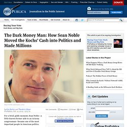 The Dark Money Man: How Sean Noble Moved the Kochs' Cash into Politics and Made Millions