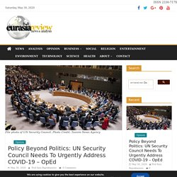 Policy Beyond Politics: UN Security Council Needs To Urgently Address COVID-19 - OpEd - Eurasia Review