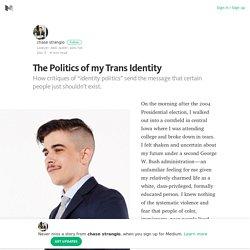 The Politics of my Trans Identity – chase strangio – Medium