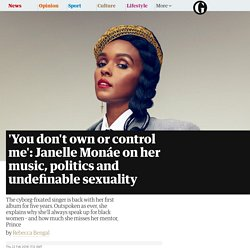 'You don't own or control me': Janelle Monáe on her music, politics and undefinable sexuality