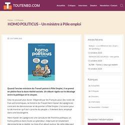 Disponible au CDI ! HOMO POLITICUS - Un ministre à Pôle emploi - TOUTENBD.COM