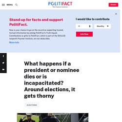 What happens if a president or nominee dies or is incapacitated? Around elections, it gets thorny