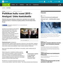 Politiikan hullu vuosi 2015 – Analyysi: Usko koetuksella