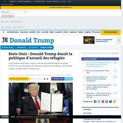 Etats-Unis : Donald Trump durcit la politique d'accueil des réfugiés