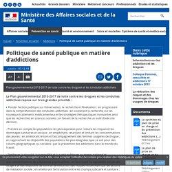 Politique de santé publique en matière d'addictions - Addictions - Ministère des Affaires sociales et de la Santé