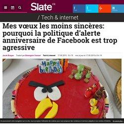 Mes vœux les moins sincères: pourquoi la politique d'alerte anniversaire de Facebook est trop agressive