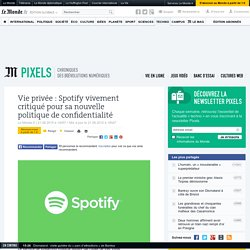 Vie privée: Spotify vivement critiqué pour sa nouvelle politique de confidentialité