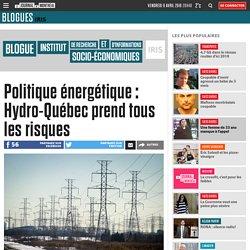 Politique énergétique : Hydro-Québec prend tous les risques