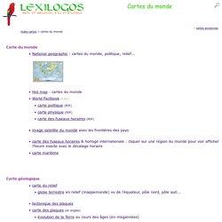 Carte du monde, Atlas mondial en ligne : politique, géographique, relief LEXILOGOS