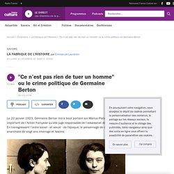 """""""Ce n'est pas rien de tuer un homme"""" ou le crime politique de Germaine Berton"""