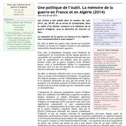 Une politique de l'oubli. La mémoire de la guerre en France et en Algérie (2014)