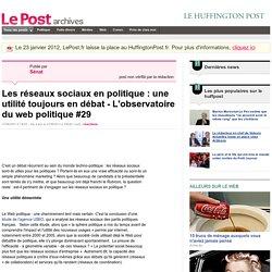 Les réseaux sociaux en politique : une utilité toujours en débat - L'observatoire du web politique #29 - Sénat sur LePost.fr (19:38)