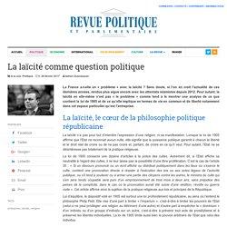 La laïcité comme question politique – Revue Politique et Parlementaire