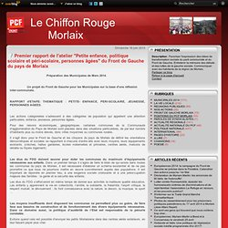"""Premier rapport de l'atelier """"Petite enfance, politique scolaire et péri-scolaire, personnes âgées"""" du Front de Gauche du pays de Morlaix - Le chiffon rouge - PCF Morlaix/Montroulez"""