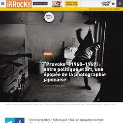 """""""Provoke"""" (1968–1969) : entre politique et art, une épopée de la photographie japonaise"""