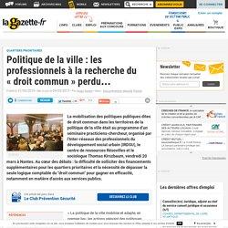 """Politique de la ville : les professionnels à la recherche du """"droit commun"""" perdu..."""