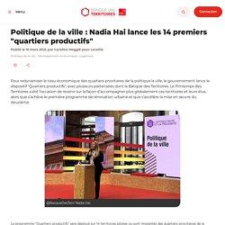 """Politique de la ville : Nadia Hai lance les 14 premiers """"quartiers productifs"""""""
