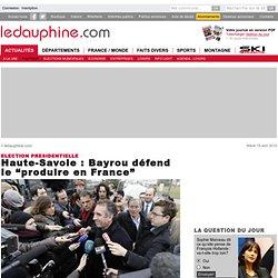 """Haute-Savoie : Bayrou défend le """"produire en France"""""""