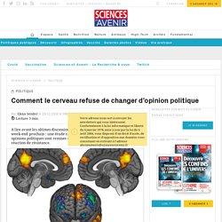 Le cerveau refuse de changer d'opinion politique - Sciencesetavenir.fr