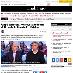Juppé tancé par Onfray: la politique victime de la télé de la dérision