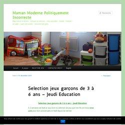 Sélection jeux garçons de 3 à 6 ans - Jeudi Éducation - Maman Moderne Politiquement IncorrecteMaman Moderne Politiquement Incorrecte
