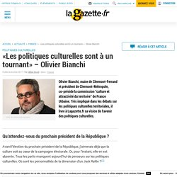 «Les politiques culturelles sont à un tournant» - Olivier Bianchi