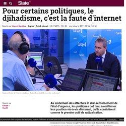 Pour certains politiques, le djihadisme, c'est la faute d'internet