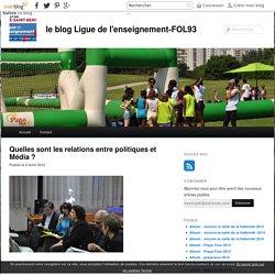 Quelles sont les relations entre politiques et Média ? - le blog Ligue de l'enseignement-FOL93