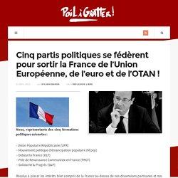 Cinq partis politiques se fédèrent pour sortir la France de l'Union Européenne, de l'euro et de l'OTAN !
