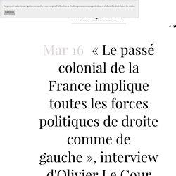 «Le passé colonial de la France implique toutes les forces politiques de droite comme de gauche», interview d'Olivier Le Cour Grandmaison — L'Autre Quotidien