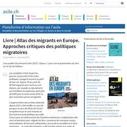 Atlas des migrants en Europe. Approches critiques des politiques migratoires - asile.ch