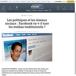 Les politiques et les réseaux sociaux : Facebook va-t-il tuer les médias traditionnels ?