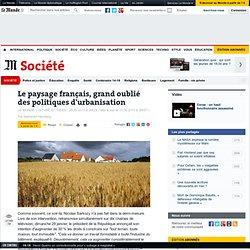 Le paysage français, grand oublié des politiques d'urbanisation
