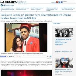 Poliziotto uccide un giovane nero disarmato mentre Obama celebra l'anniversario di Selma