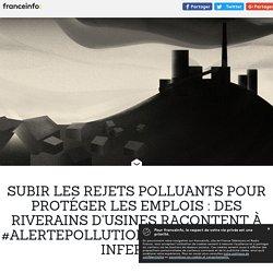 Subir les rejets polluants pour protéger les emplois : des riverains d'usines racontent à #AlertePollution leur quotidien infernal