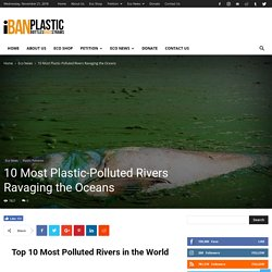 Top 10 Most Polluted Rivers in the World Ravaging our Oceans Today!