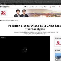 "Pollution : les solutions de la Chine face à ""l'airpocalypse"""