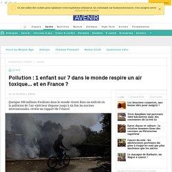 Pollution atmosphérique : 1 enfant sur 7 dans le monde respire un air toxique... et en France ?